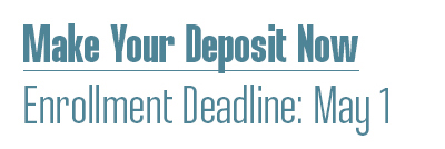 Make Your Deposit Now.  Enrollment Deadline: May 1
