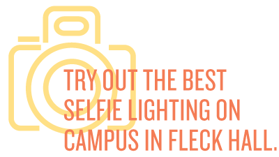 Try out the best selfie lighting on campus in Fleck Hall.